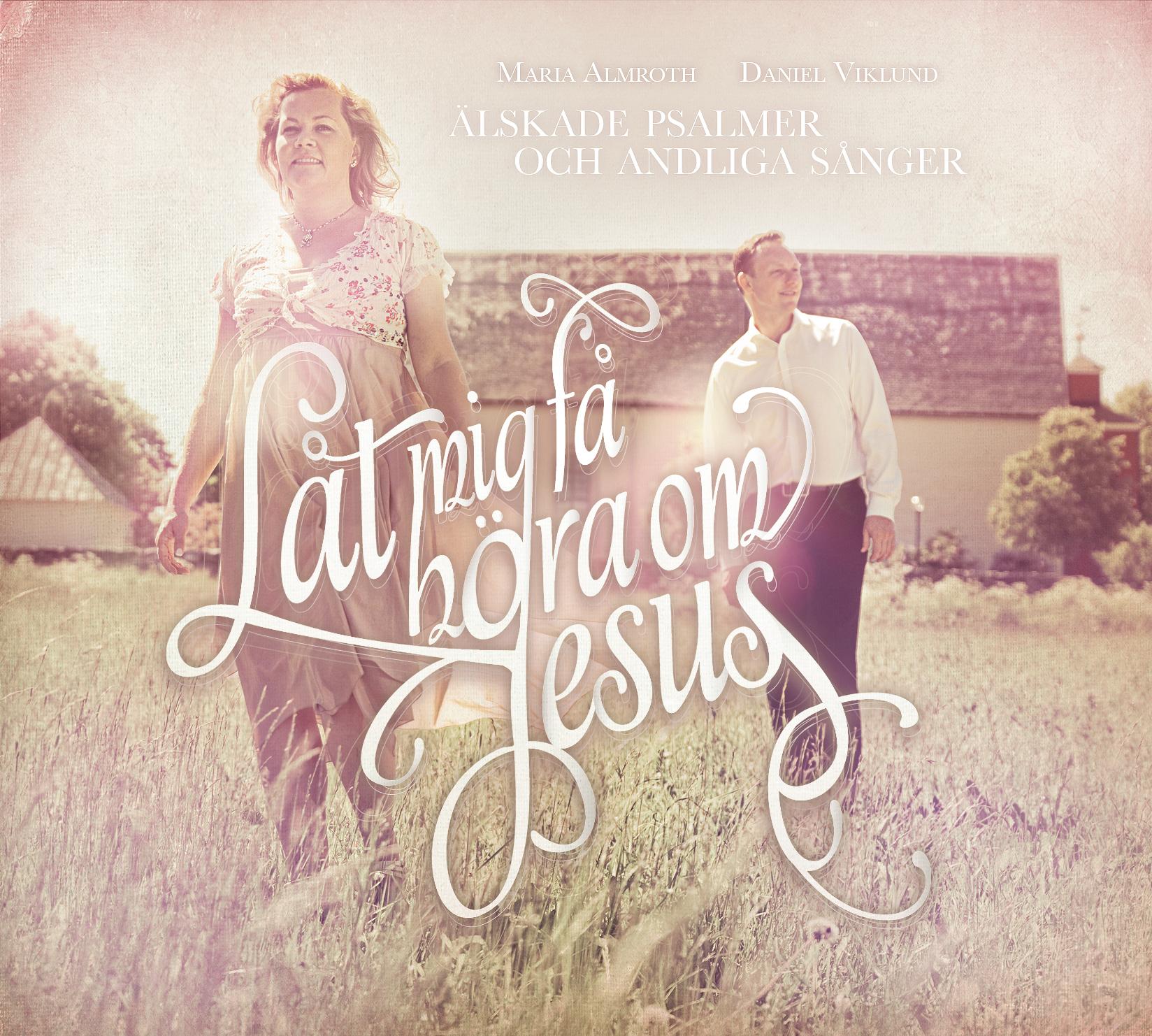 Maria Almroth och Daniel Viklund – Låt mig få höra om Jesus